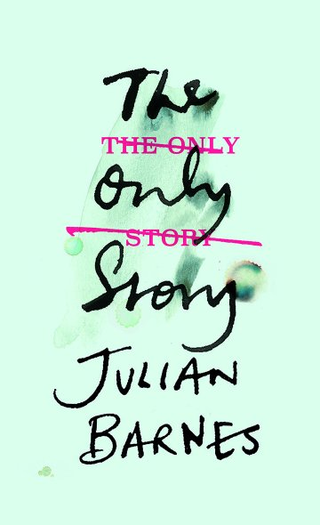 The Only Story by Julian Barnes Jonathan Cape